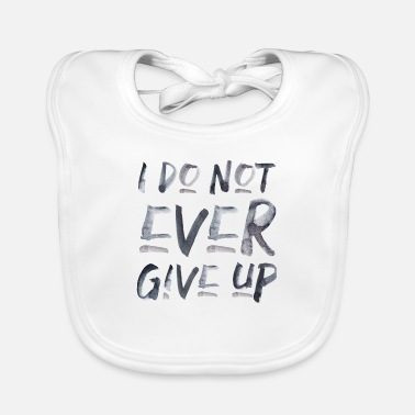 i don't ever give up never give up saying - Baby Bib