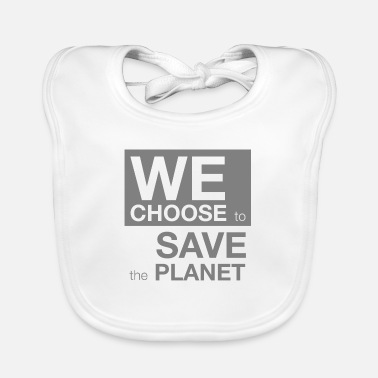 Save We choose to save the planet gray - Baby Bib