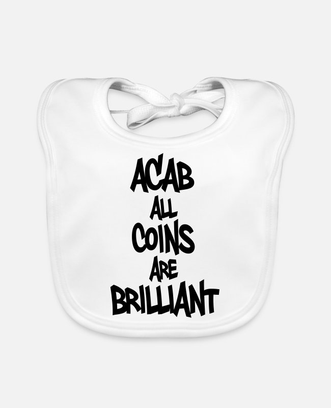 Brilliant Baby Bibs - ACAB all coin are brilliant - Baby Bib white