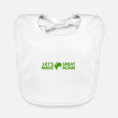 Lets Make Earth Great Again - Baby Bib