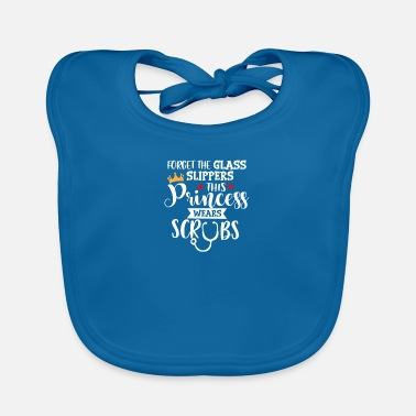 Doctor Nurse Design Forget the Glass Slippers This - Baby Bib