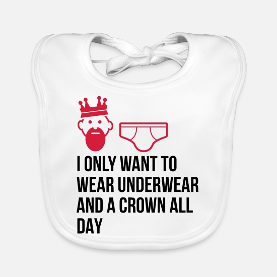 Joke Baby Clothes - I want to wear only underwear and a crown - Baby Bib white
