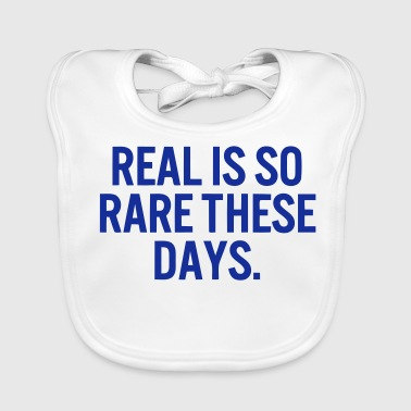 REAL HAS BECOME RARE THESE DAYS - Baby Organic Bib