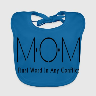 MOM Final Word In Any Conflict - Baby Organic Bib