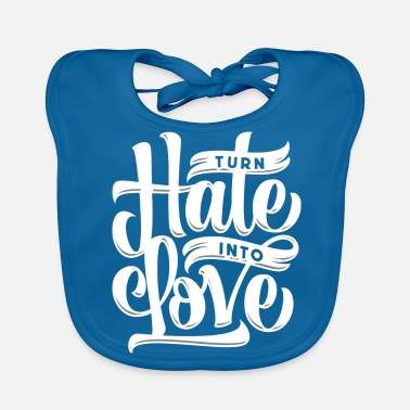 Change hatred to love - Baby Bib