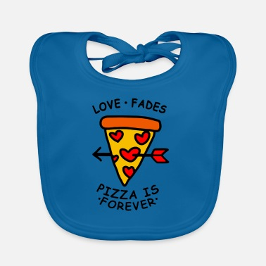 Love Fades Pizza is Forever - Baby Bib