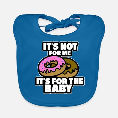 Birth It's not for the mother's hunger - Baby Bib