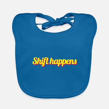 Shift Shift happens - Baby Bib