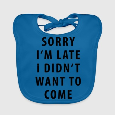 Sorry Im Late I did not want to come - Baby Organic Bib