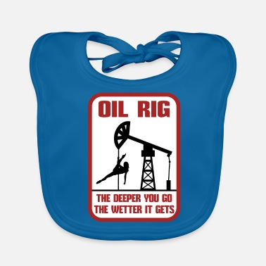 Oil Rig Oil Rig The Deeper You Go The Wetter It Gets Gift - Baby Organic Bib