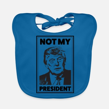 Controversial Not my President | Fun Shirt: Not My President - Baby Organic Bib