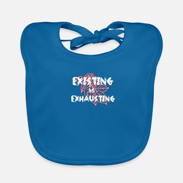 Exhausting Existing is exhausting - Baby Organic Bib