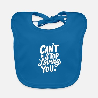 Lovely Love saying, Love, Cant Stop loving you - Baby Bib