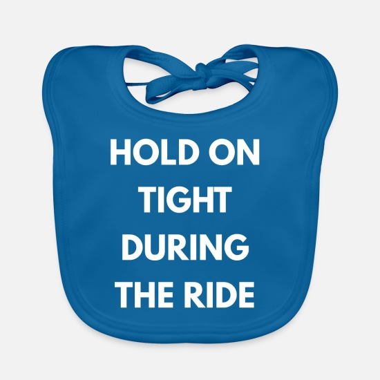 Saying Baby Clothes - HOLD ON TIGHT DURING THE RIDE - Baby Bib peacock-blue
