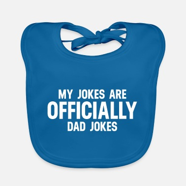 Are Dad Jokes My Jokes Are Officially Dad Jokes - Baby Bib