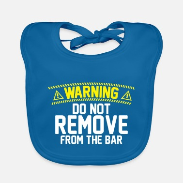 Warning Do Not Remove From The Bar - Baby Bib