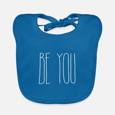 Be You Be you - Baby Bib