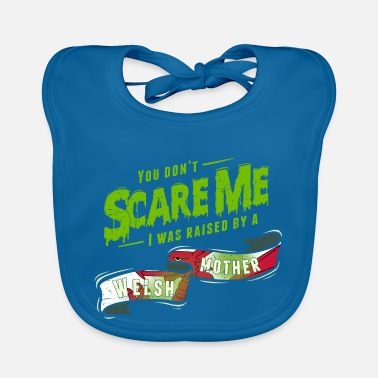 You Dont Need To Love Me You Don't Scare Me I Was Raised By A Welsh Mother - Baby Bib
