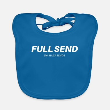 Send Full Send No Half Send - Baby Bib