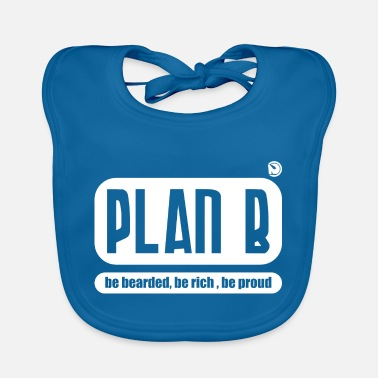 Attractive Plan B - be bearded, be rich, be proud - Baby Bib