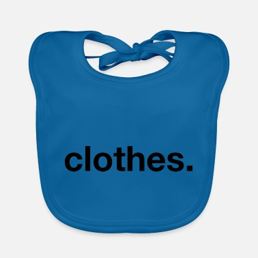 Clothing clothes. - Baby Bib