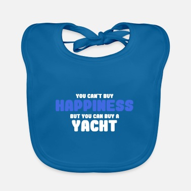 Luck you can't buy happiness but you can buy a YACHT - Baby Bib