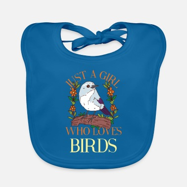 Hatchery Just A Girl Who Loves Birds Girl loves birds - Baby Bib