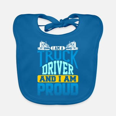 Semitruck I Am A Truck Driver And I Am Proud Semi Truck - Baby Bib
