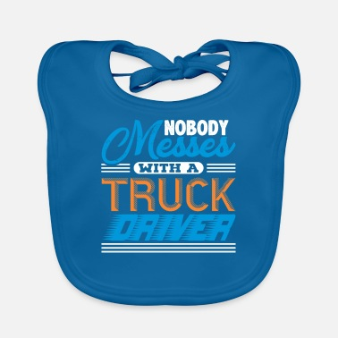 Semitruck Nobody Messes With A Truck Driver - Baby Bib