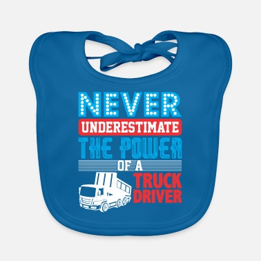 Semitruck Never Underestimate The Power Of A Truck Driver - Baby Bib
