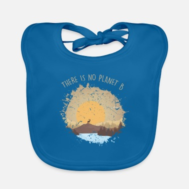 Awareness There Is No Planet B Environmental Awareness - Baby Bib