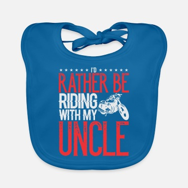 Uncle Mototcycle Uncle Rather be Riding with My Uncle - Baby Bib