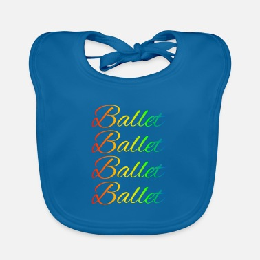 Ballet Ballet Ballet Ballet Ballet Colorful Colored - Baby Bib