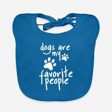 Dogs are my favorite people - Baby Bib