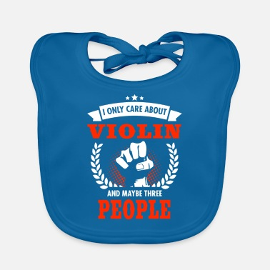Viool I Only Care About Violin And Maybe Three People - Baby Bib
