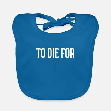 Die To Die for - Baby Bib