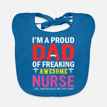 Proud Father Proud father of a nurse - Baby Bib
