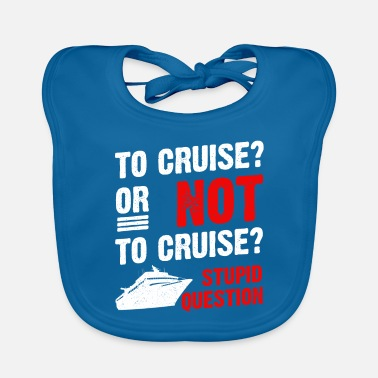 Cruise To Cruise Or Not To Cruise Cruising Cruise Ship - Baby Bib