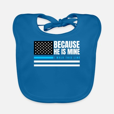 Policeman Because He Is Mine I Walk This Line I Blue Line Gi - Baby Bib