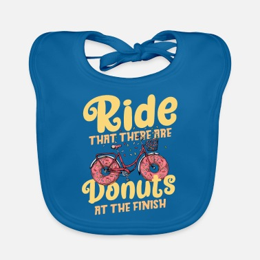 Ride that there s donut at the finish - Baby Bib