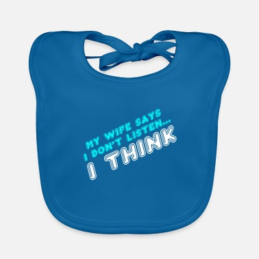 Farewell My Wife Says I Dont Listen I Think - Baby Bib