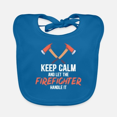 First Responders Keep calm let the firefighter handle it - Baby Bib