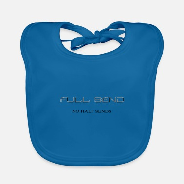 Send Full send, send it, no half sends - Baby Bib