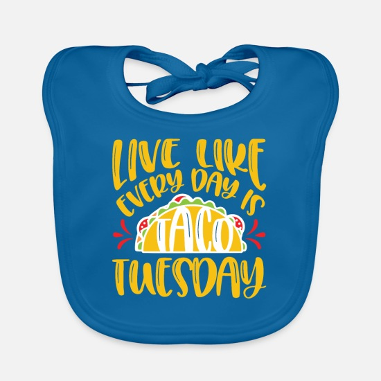 Like A Sir Babykleidung - Live Like Every Day Is Tuesday Funny Tacos Lovers - Lätzchen Pfauenblau