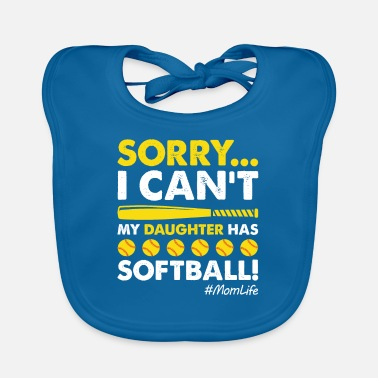 Fitness Sorry I Can't My Daughter Has Softball Funny Mom - Baby Bib