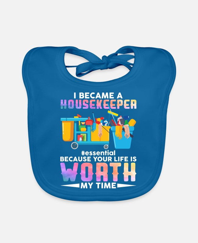 Housekeeping Baby Bibs - I Became A Housekeeper Your Life Is Worth My Time - Baby Bib peacock-blue