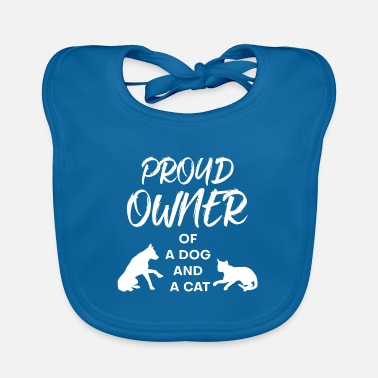Proud Owner of a Cat and a Dog Proud Cat Dog - Baby Bib