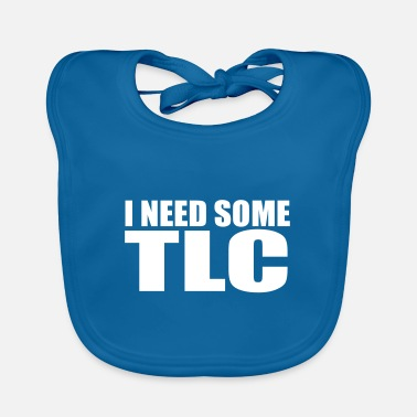 Tlc i need some tlc quote - Baby Bib