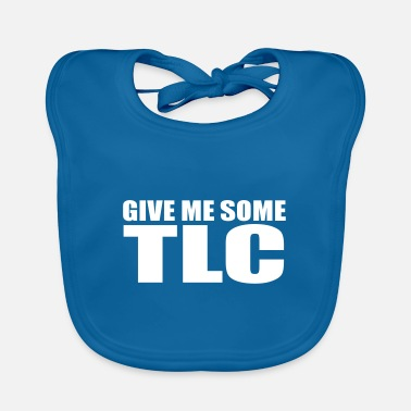 Tlc give me some tlc quote - Baby Bib