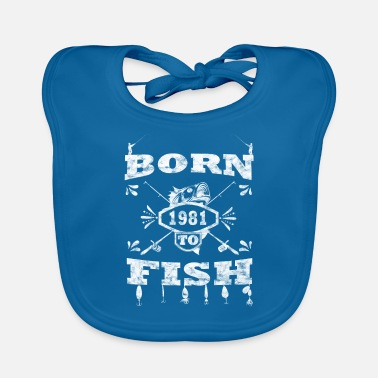 BORN TO FISH born to fishing in 1981 - Baby Bib
